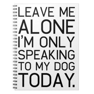 Only my dog understands. notebook