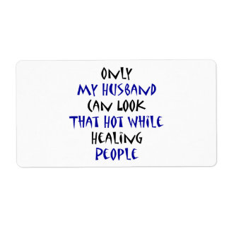 Only My Husband Can Look That Hot While Healing Pe Shipping Label