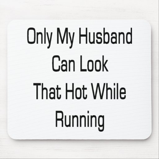 Only My Husband Can Look That Hot While Running Mouse Pad