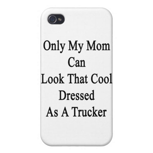 Only My Mom Can Look That Cool Dressed As A Trucke iPhone 4/4S Covers