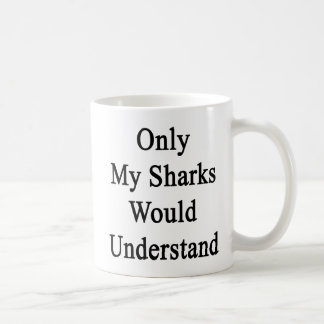 Only My Sharks Would Understand Coffee Mug