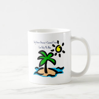 Only Ocean Breeze & Coconut Trees Can Help Me Now Coffee Mug
