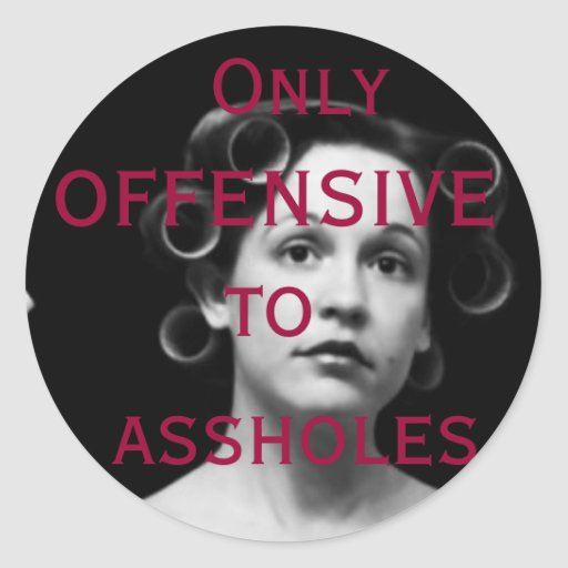 Only offensive to assholes round stickers