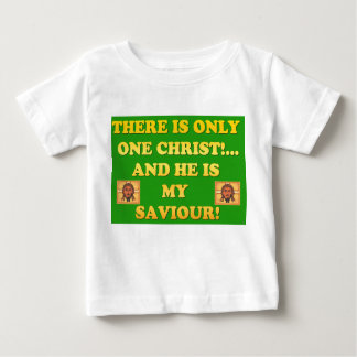 Only One Christ! And He's My Saviour! Baby T-Shirt