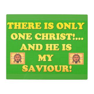 Only One Christ! And He's My Saviour! Metal Print