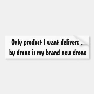 Only product I want delivered  by drone ... Bumper Sticker