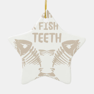 Only Real Men Go For Fish With Teeth Ceramic Ornament