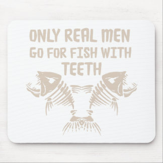 Only Real Men Go For Fish With Teeth Mouse Pad