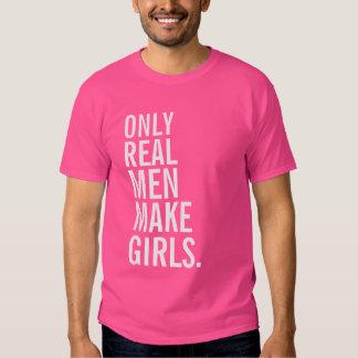 Only Real Men Make Girls Tee Shirt