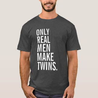 Only Real Men Make Twins T-Shirt