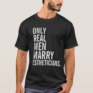 Only Real Men Marry Estheticians T-Shirt