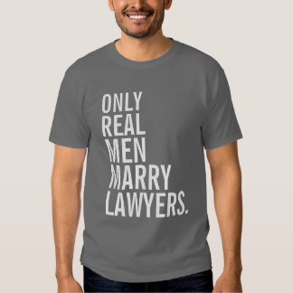 Only Real Men Marry Lawyers Tee Shirt