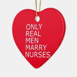 Only Real Men Marry Nurses Ceramic Ornament