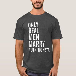 Only Real Men Marry Nutritionists T-Shirt