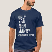 Only Real Men Marry Ophthalmologists T-Shirt