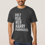 Only Real Men Marry Pharmacists T Shirt