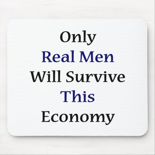 Only Real Men Will Survive This Economy Mouse Pads