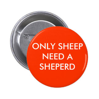 ONLY SHEEP NEED A SHEPERD BUTTON