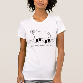 Only sheep need a shepherd. T-Shirt