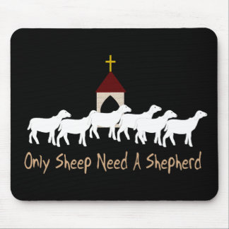 Only Sheep Need Shepherd Mouse Pad