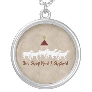 Only Sheep Need Shepherd Round Pendant Necklace