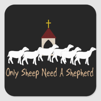 Only Sheep Need Shepherd Square Sticker