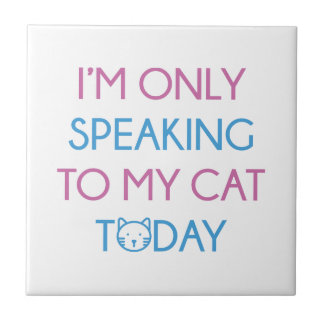 Only Speaking To My Cat Ceramic Tile