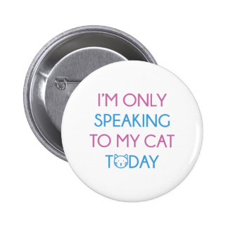 Only Speaking To My Cat Pinback Button