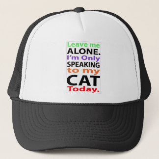 Only Speaking To My Cat Today #2 Trucker Hat