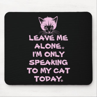Only Speaking To My Cat Today Mouse Pad