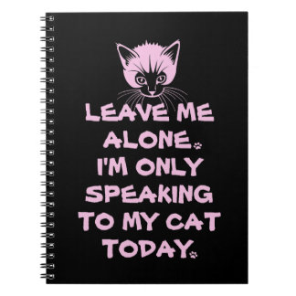 Only Speaking To My Cat Today Notebook