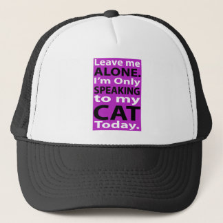 Only Speaking To My Cat Today Trucker Hat