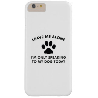 Only Speaking To My Dog Barely There iPhone 6 Plus Case