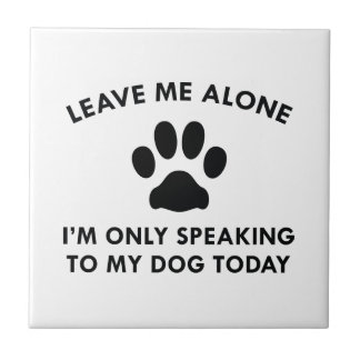 Only Speaking To My Dog Tile