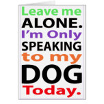 Only Speaking To My Dog Today #2 Greeting Card