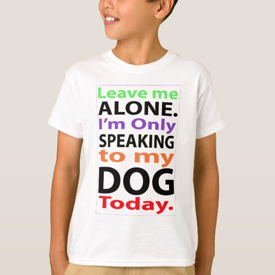 Only Speaking To My Dog Today #2 T-Shirt