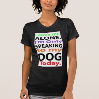 Only Speaking To My Dog Today #2 Tee Shirt