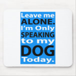 Only Speaking To My Dog Today Mouse Pad