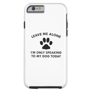 Only Speaking To My Dog Tough iPhone 6 Case