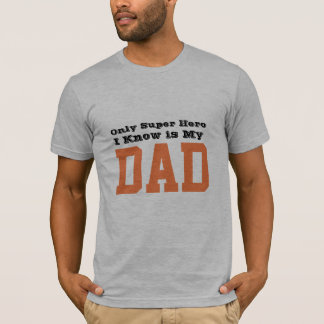 only super hero i know is my dad fathers day gift T-Shirt
