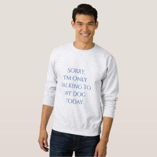 Only Talking to My Dog Sweatshirt