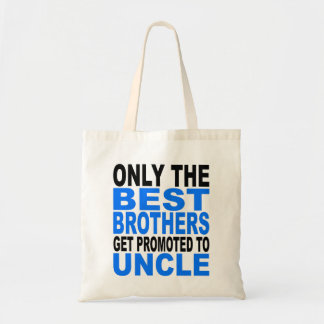 Only The Best Brothers Get Promoted To Uncle Tote Bag