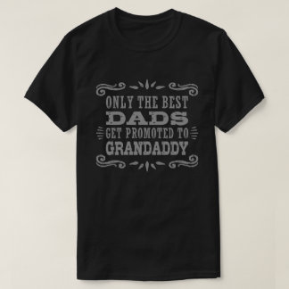 Only The Best Dads Get Promoted To Grandaddy T-Shirt