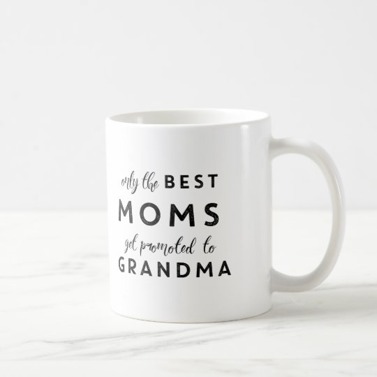 Only The Best Moms Get Promoted To Grandma Coffee Mug