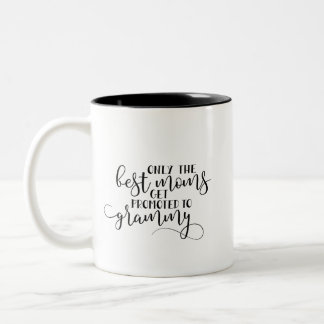 Only The Best Moms Get Promoted to Granny| Two-Tone Coffee Mug