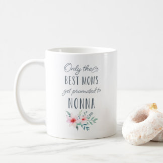 Only the Best Moms Get Promoted to Nonna Coffee Mug