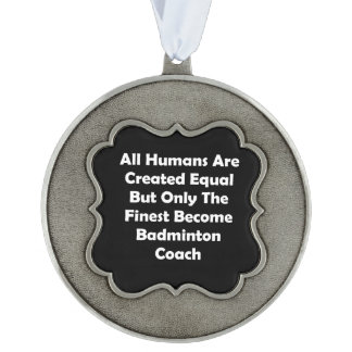 Only The Finest Become Badminton Coach Ornament