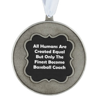 Only The Finest Become Baseball Coach Pewter Ornament