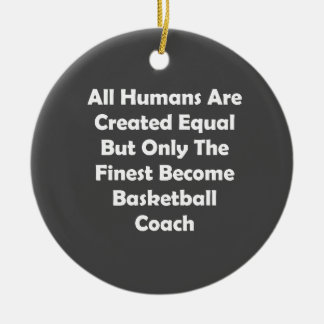 Only The Finest Become Basketball Coach Ceramic Ornament