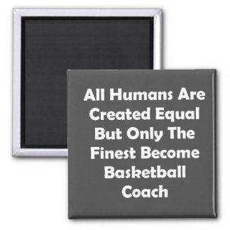 Only The Finest Become Basketball Coach Magnet